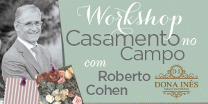 Workshop Casamento no Campo – com Roberto Cohen no Espaço Dona Inês