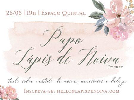 Papo Lápis de Noiva no Espaço Quintal – Encontrinho para falar de Vestido e Beleza