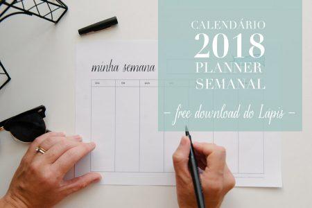 {Free Download} Calendário 2018 Amor nas Pequenas Coisas + Planner Semanal
