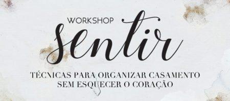 Workshop Sentir 2018 para organizadores de casamento: Inscrições Abertas