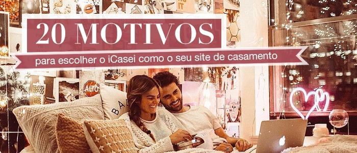 c4a63e5648b950 20 motivos para escolher o iCasei como o seu site de casamento