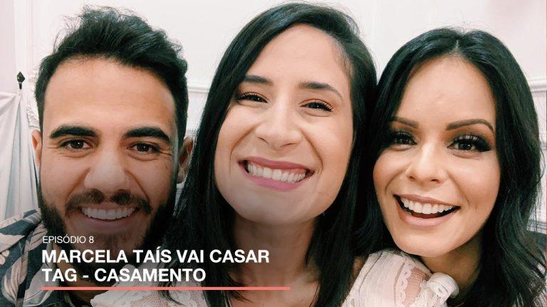 #MarcelaTaisVaiCasar ep8 – TAG de casamento